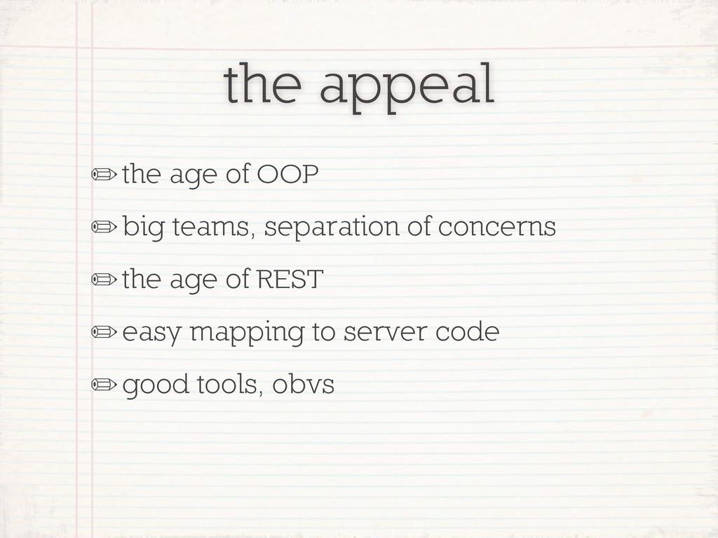 the appeal ✏the age of OOP ✏big teams, separati...