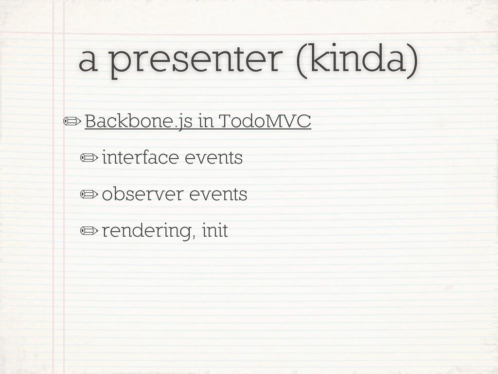 a presenter (kinda) ✏Backbone.js in TodoMVC ✏in...