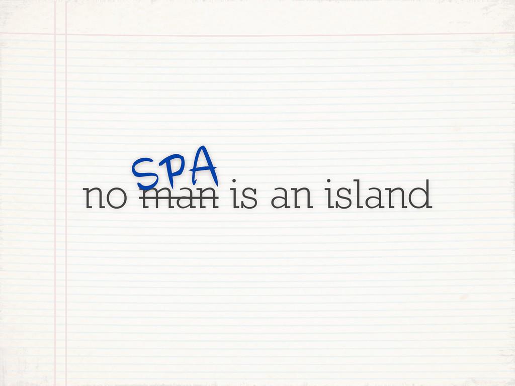 no man is an island SPA