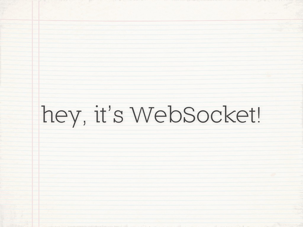 hey, it's WebSocket!