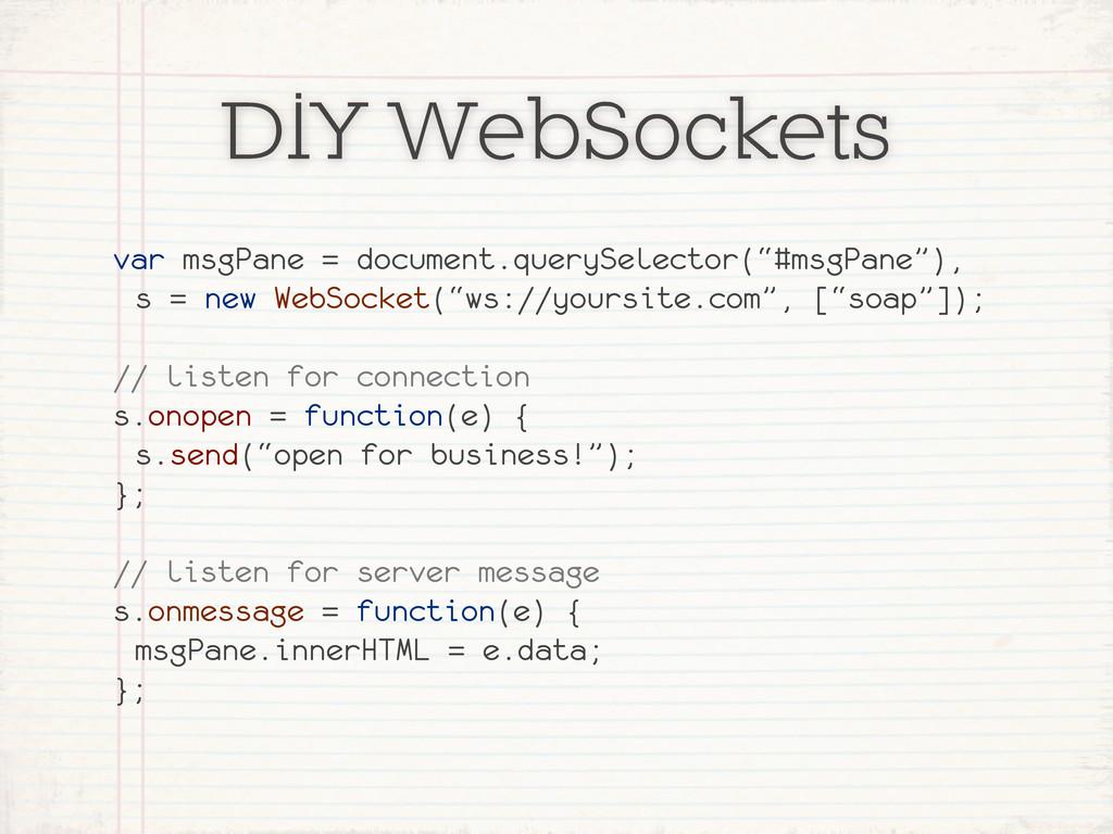 DIY WebSockets var msgPane = document.querySele...