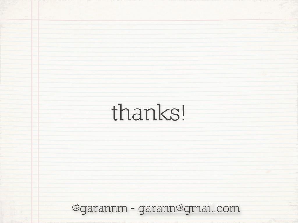 thanks! @garannm - garann@gmail.com