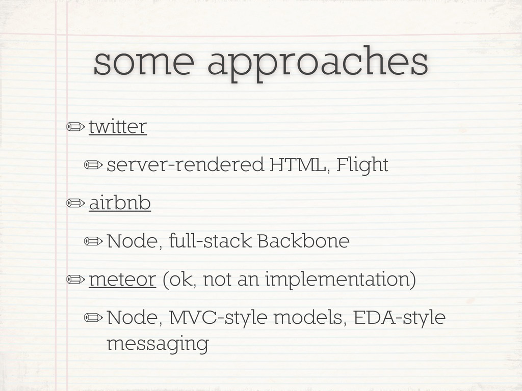 some approaches ✏twitter ✏server-rendered HTML,...