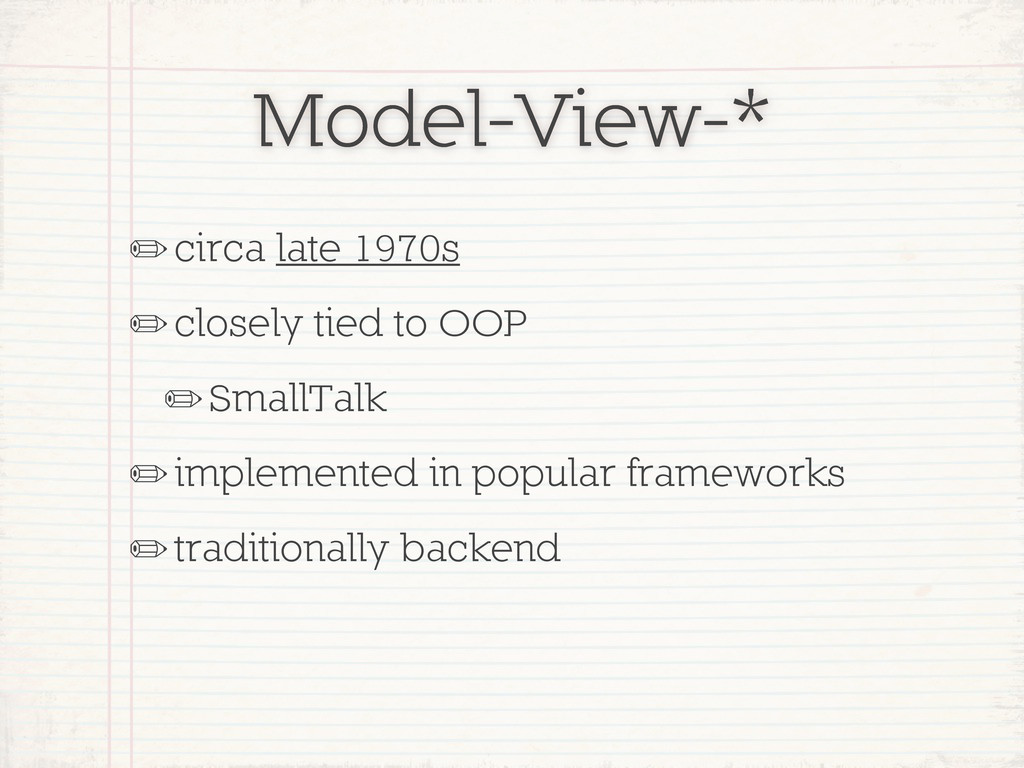 Model-View-* ✏circa late 1970s ✏closely tied to...