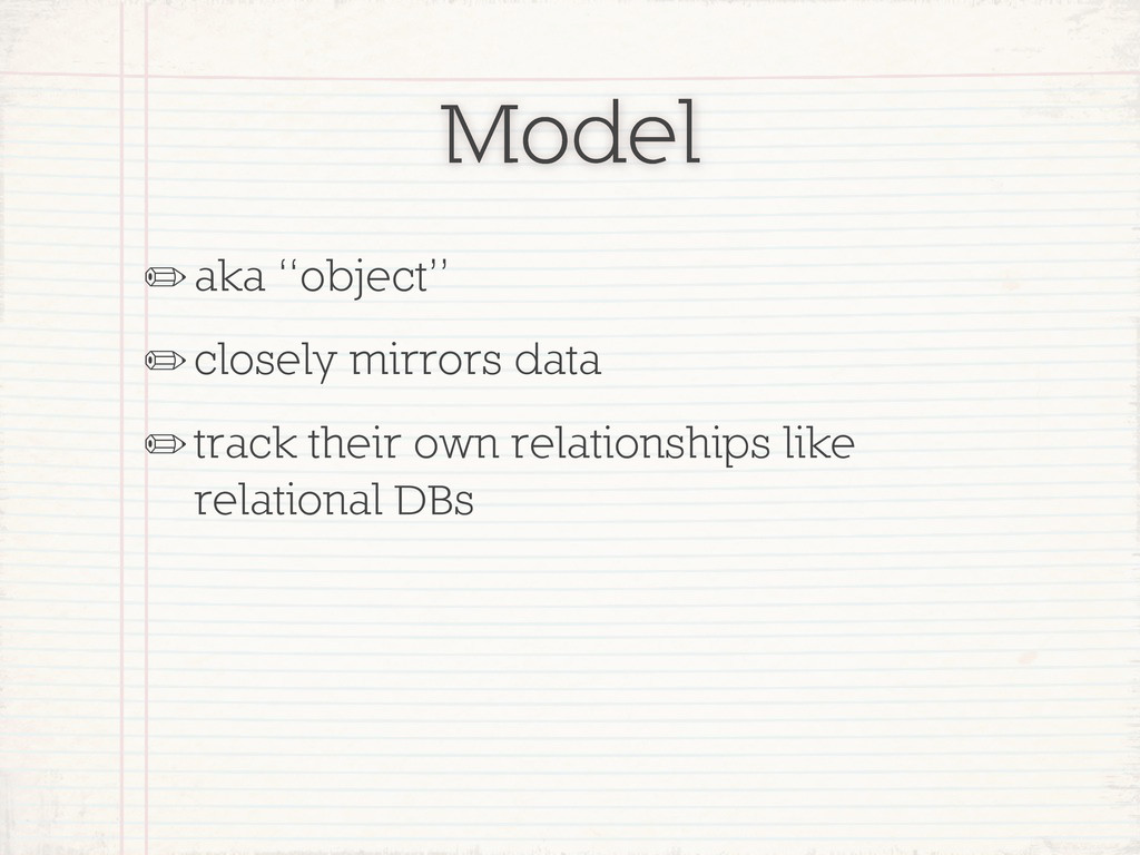 "Model ✏aka ""object"" ✏closely mirrors data ✏trac..."