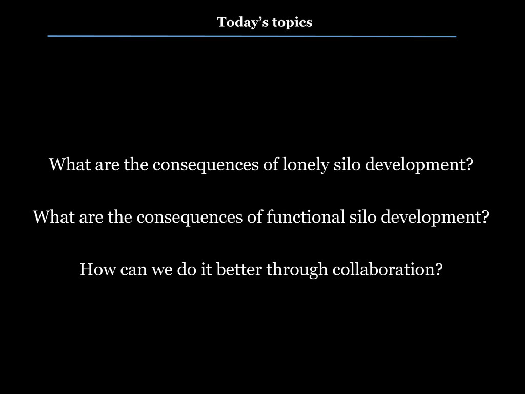 Today's topics What are the consequences of lon...