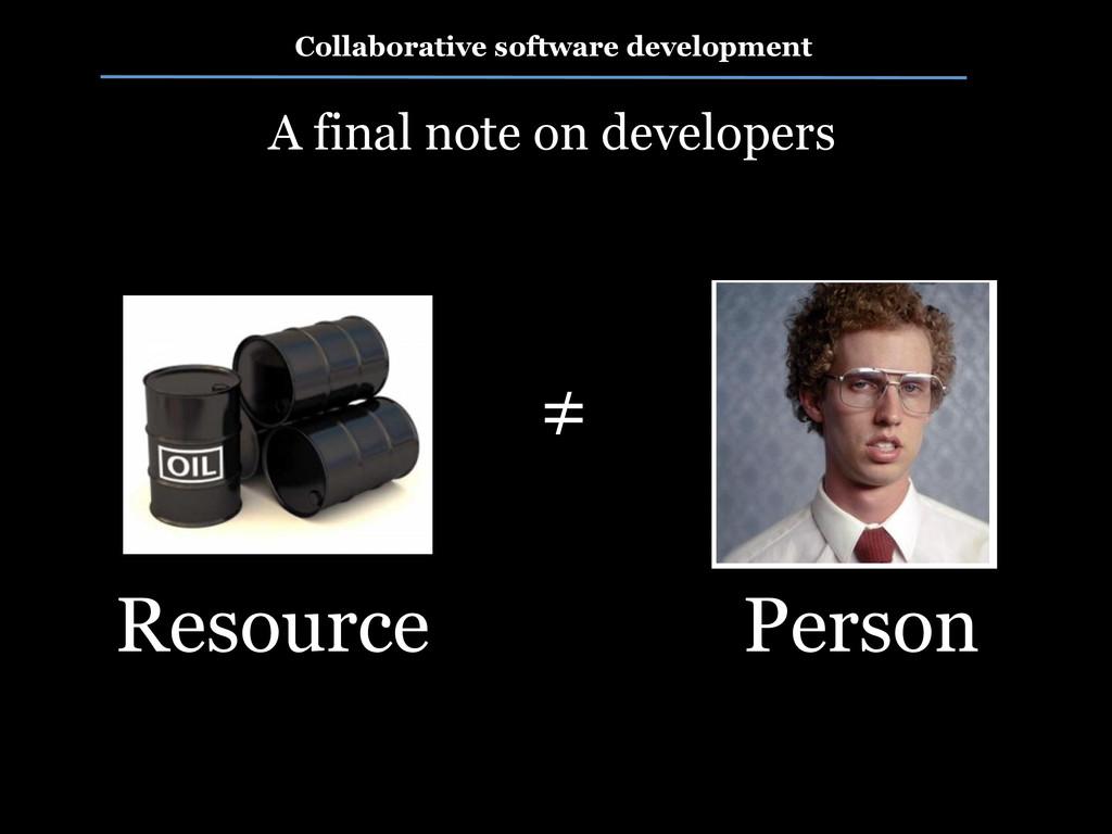 Collaborative software development A final note...