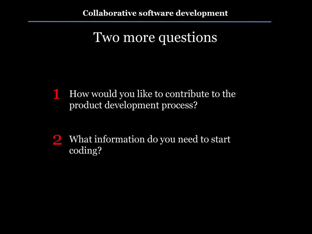 Collaborative software development Two more que...
