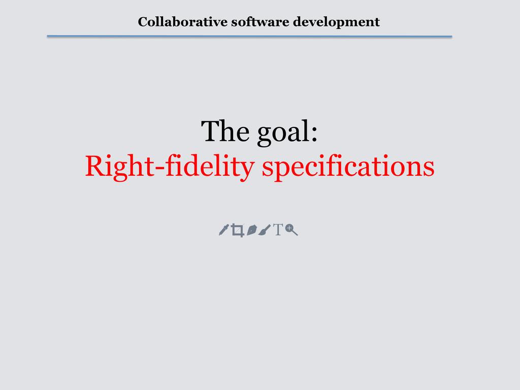 Collaborative software development The goal: Ri...
