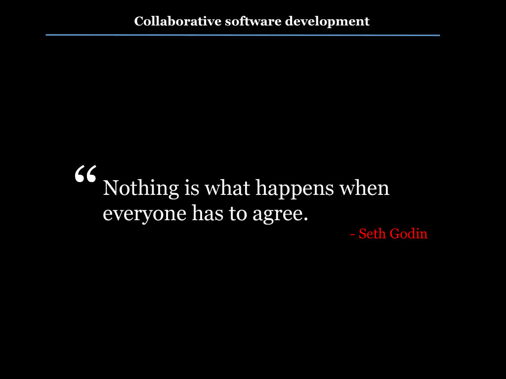 Collaborative software development Nothing is w...