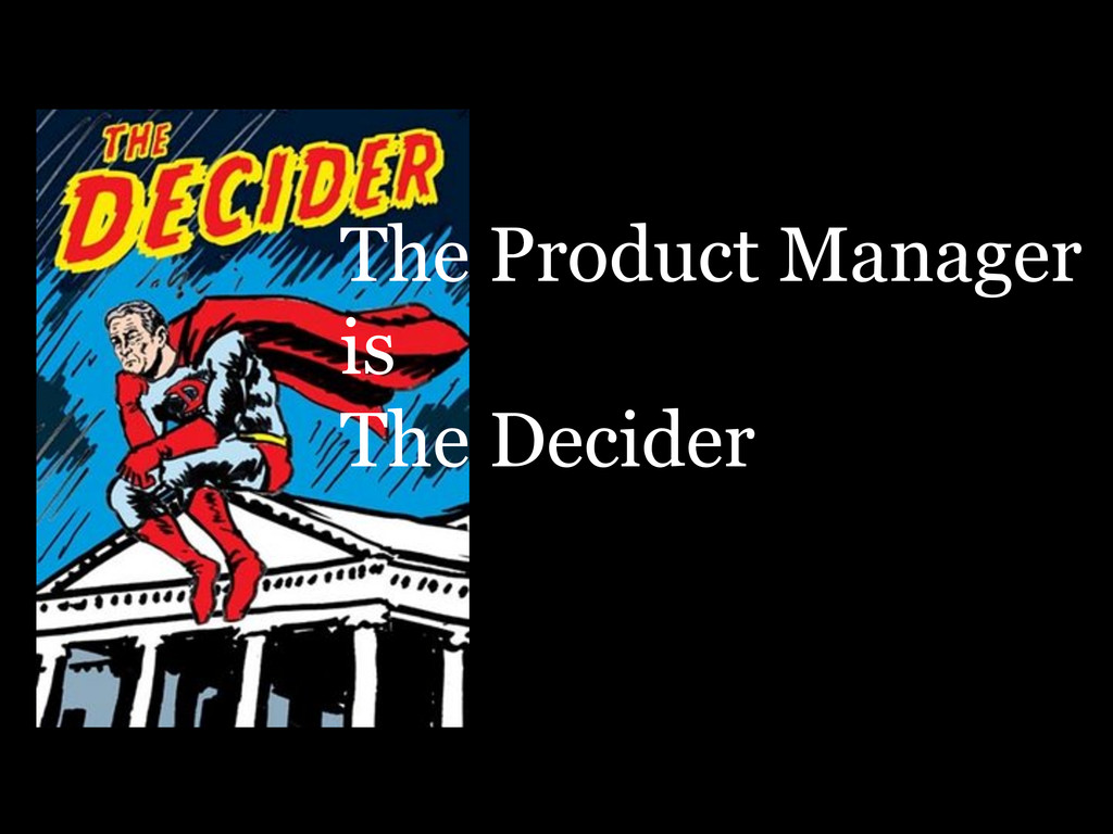 The Product Manager is The Decider