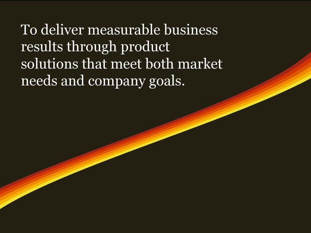 To deliver measurable business results through ...