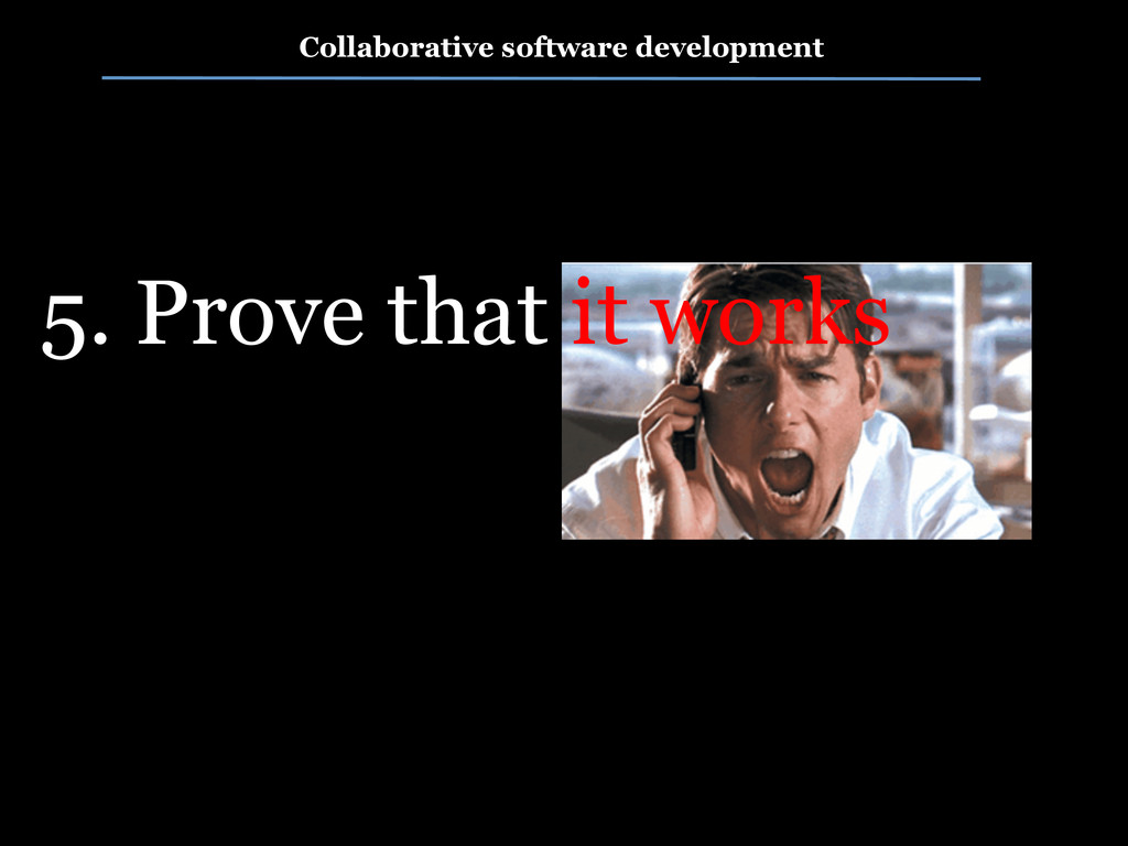 5. Prove that it works Collaborative software d...