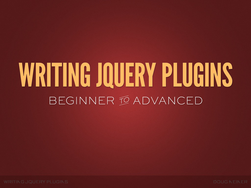 WRITING JQUERY PLUGINS DOUG NEINER WRITING JQUE...