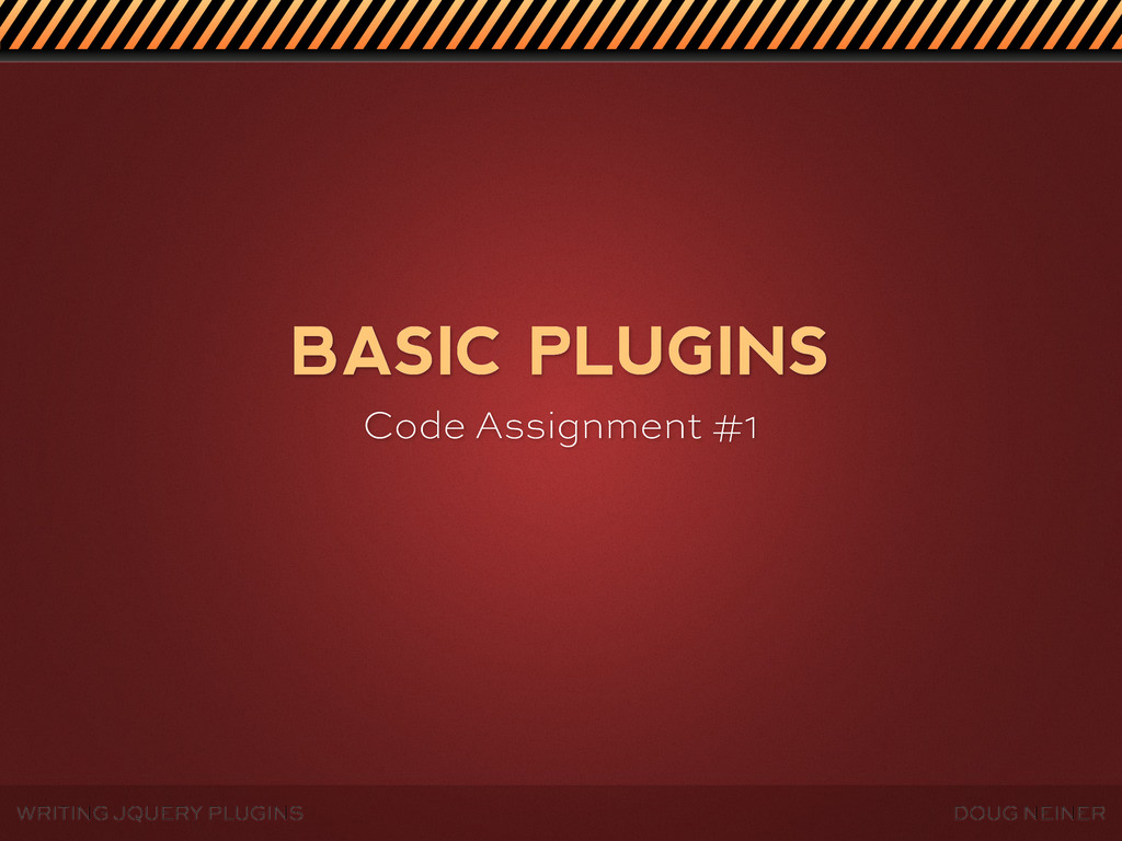 WRITING JQUERY PLUGINS DOUG NEINER BASIC PLUGIN...