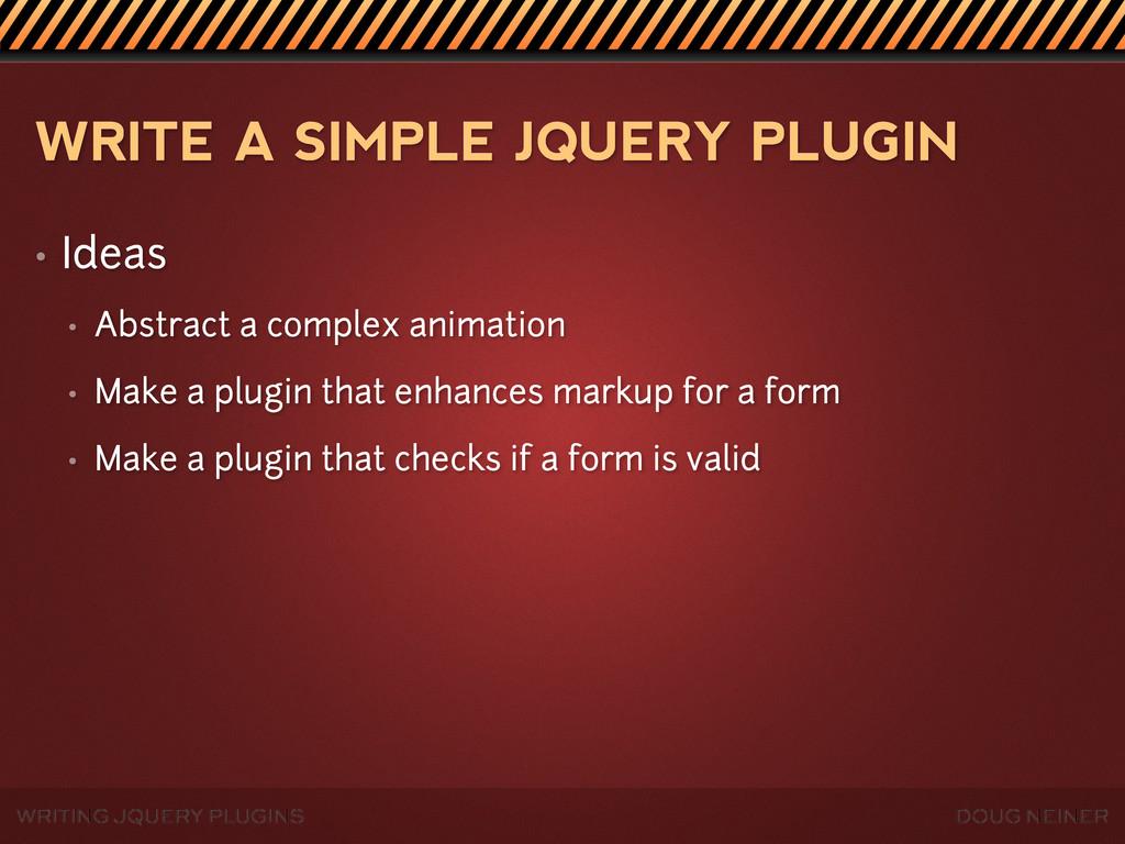 WRITING JQUERY PLUGINS DOUG NEINER WRITE A SIMP...
