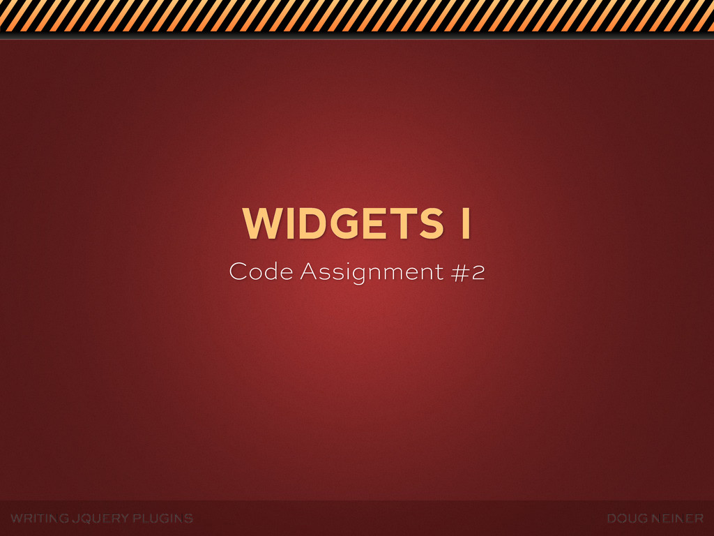 WRITING JQUERY PLUGINS DOUG NEINER WIDGETS I Co...