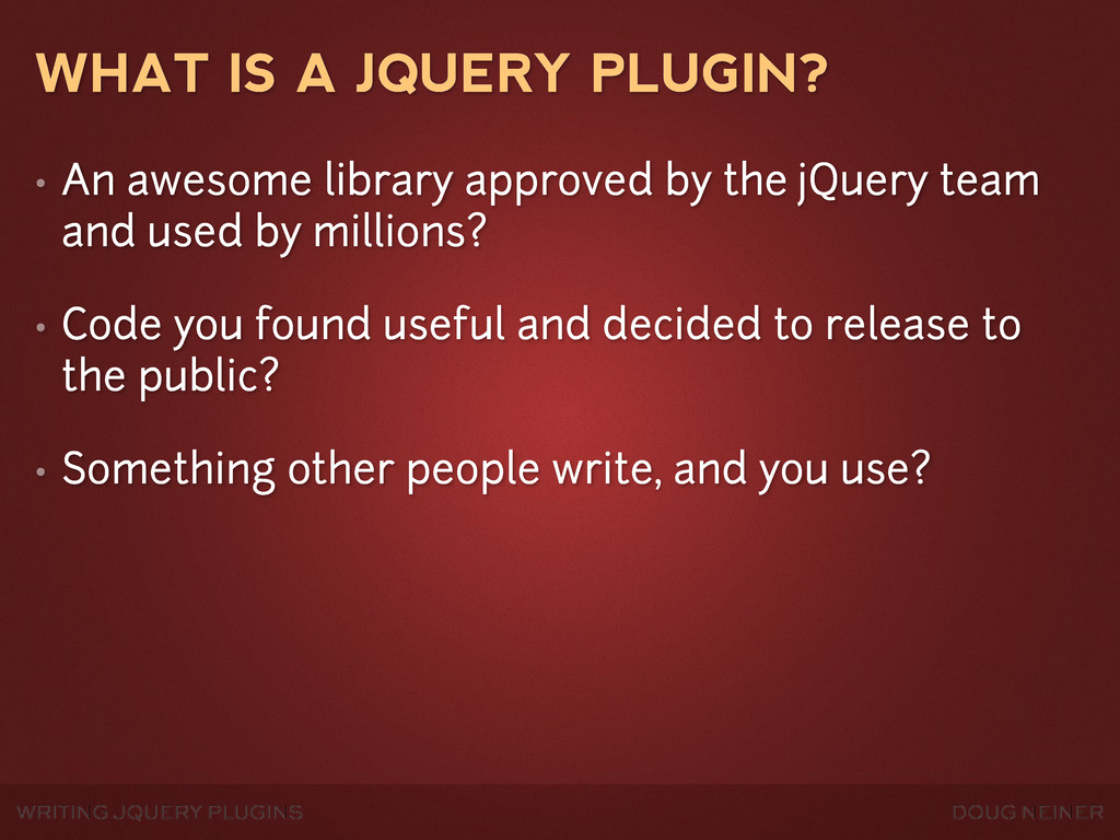 WRITING JQUERY PLUGINS DOUG NEINER WHAT IS A JQ...