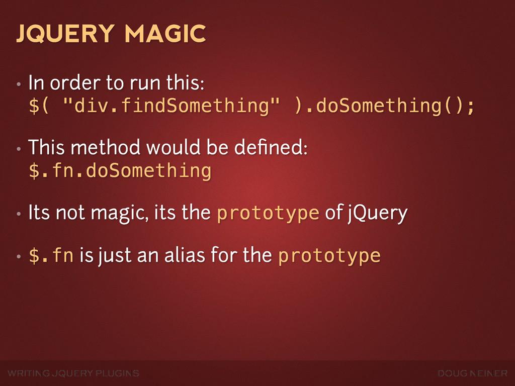 WRITING JQUERY PLUGINS DOUG NEINER JQUERY MAGIC...