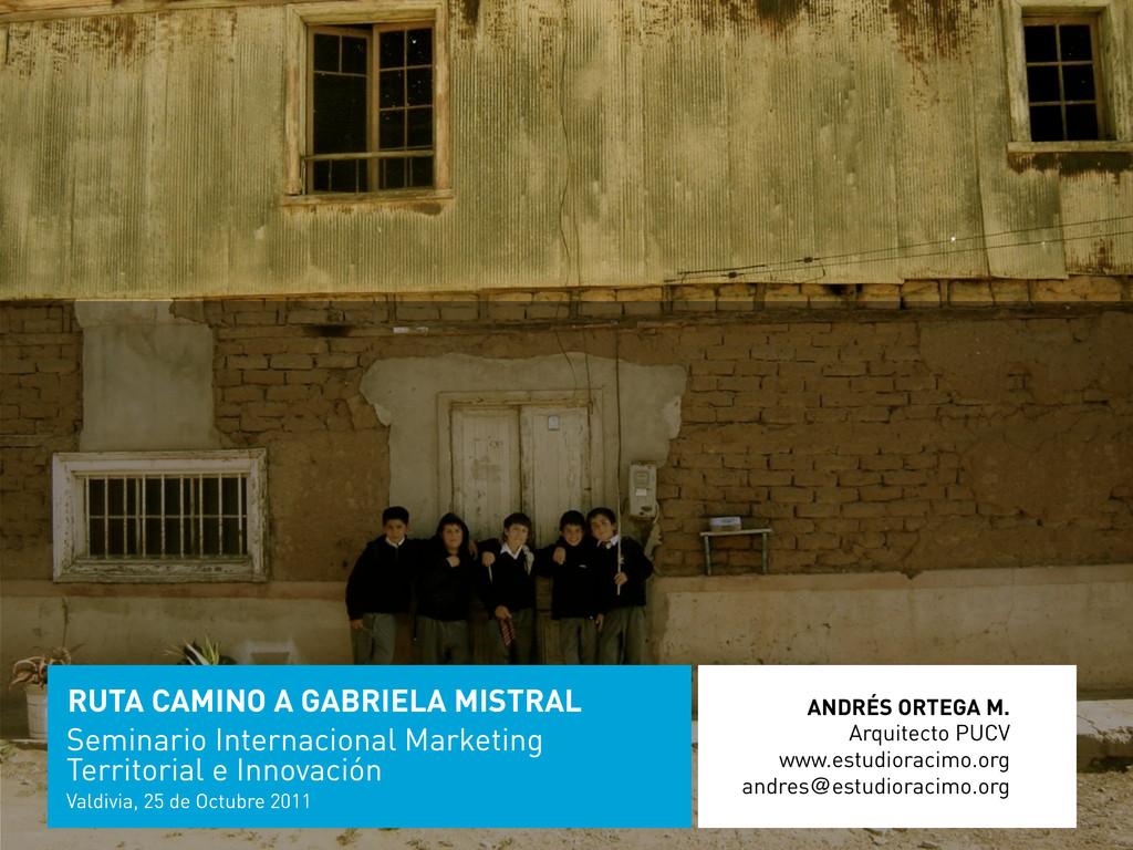 RUTA CAMINO A GABRIELA MISTRAL ANDRÉS ORTEGA M....