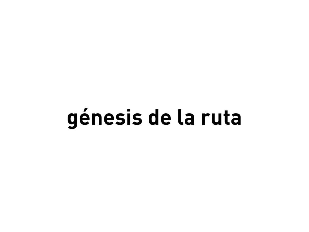 génesis de la ruta