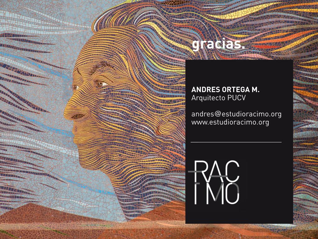 gracias. ANDRES ORTEGA M. Arquitecto PUCV andre...