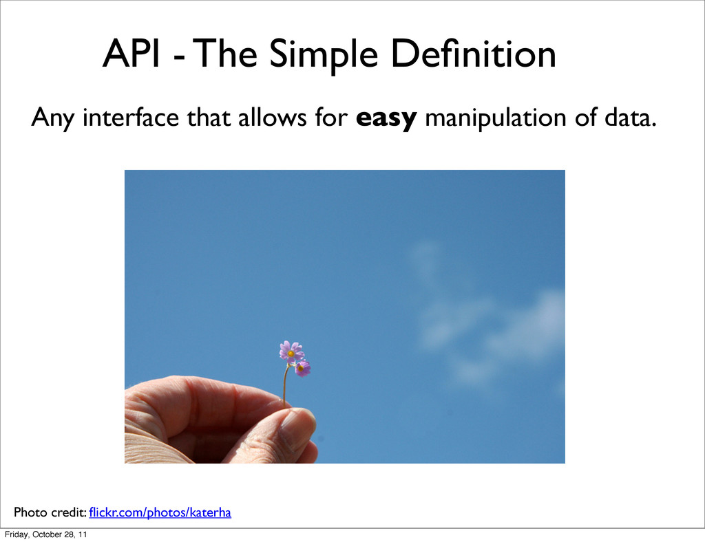 API - The Simple Definition Any interface that a...
