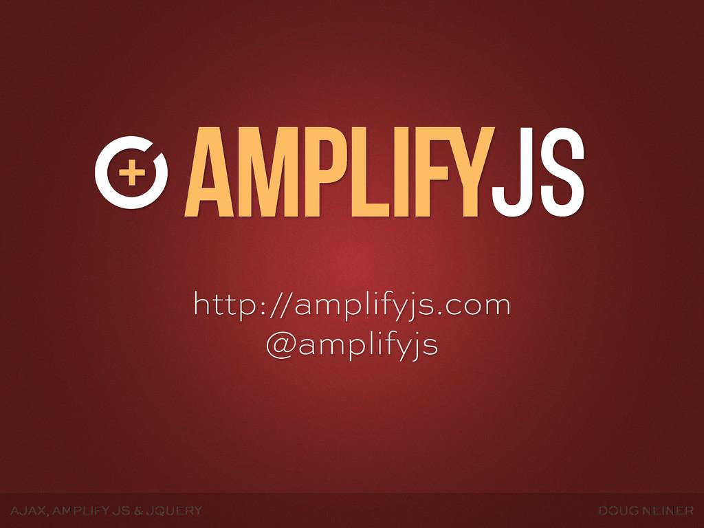 AJAX, AMPLIFY JS & JQUERY DOUG NEINER http://am...