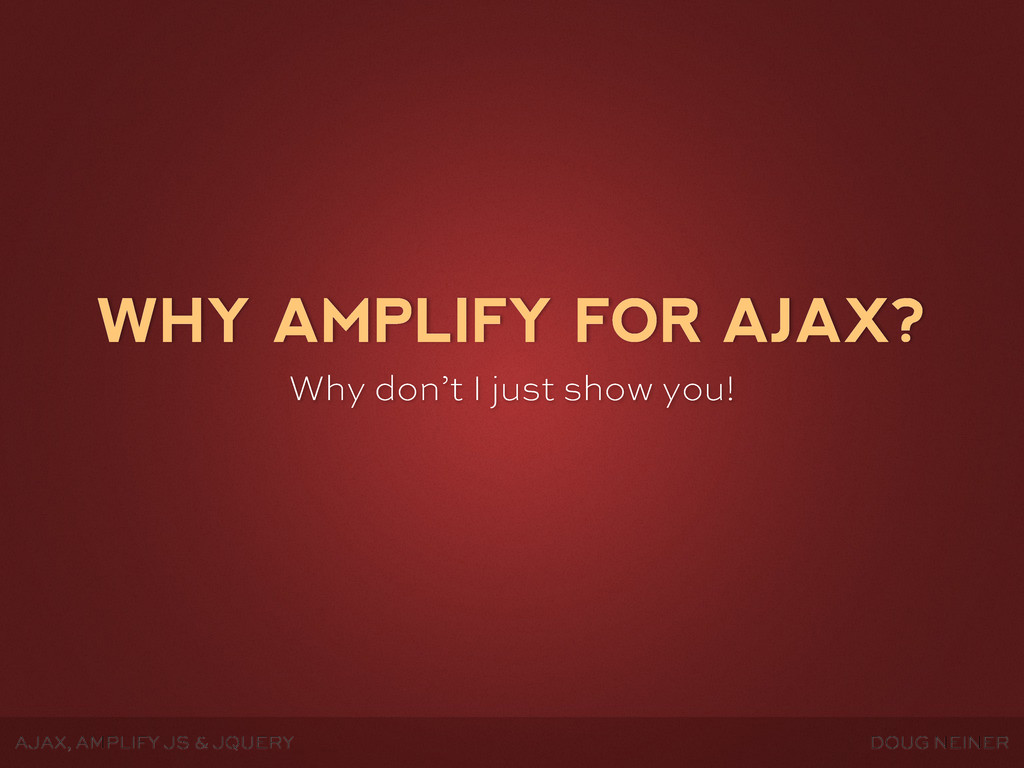 AJAX, AMPLIFY JS & JQUERY DOUG NEINER WHY AMPLI...