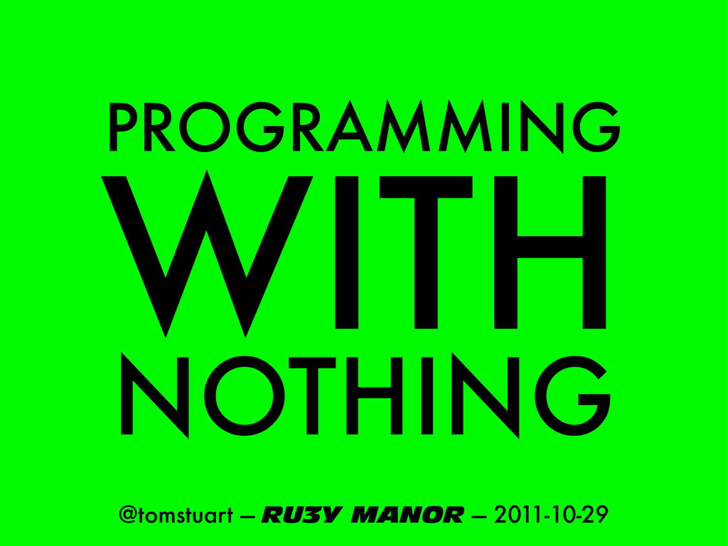 PROGRAMMING @tomstuart — RU3Y MANOR — 2011-10-2...