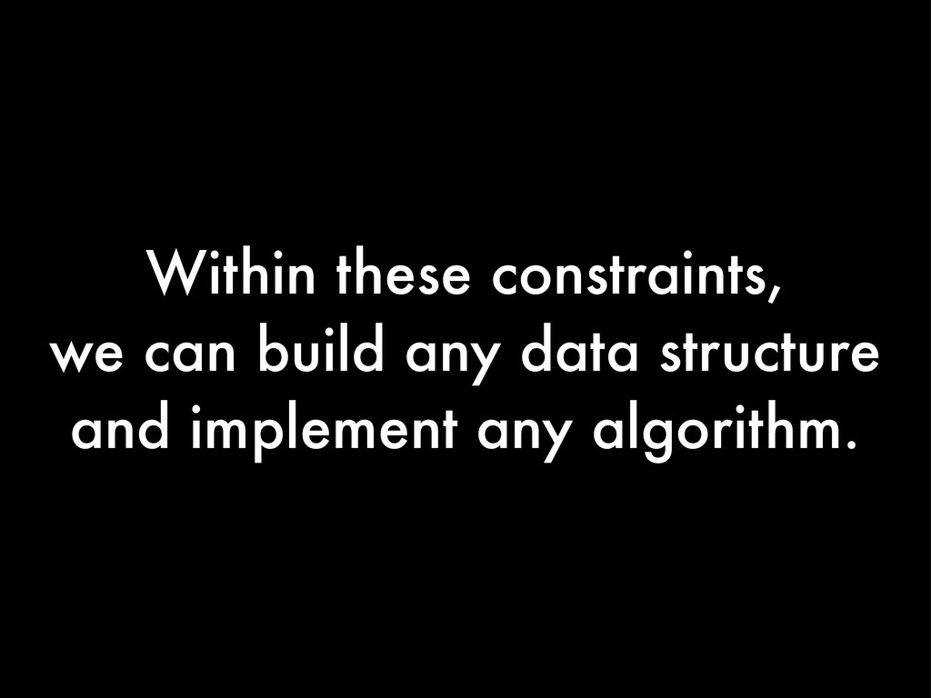 Within these constraints, we can build any data...