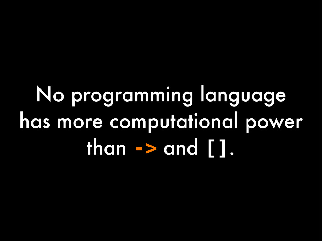 No programming language has more computational ...