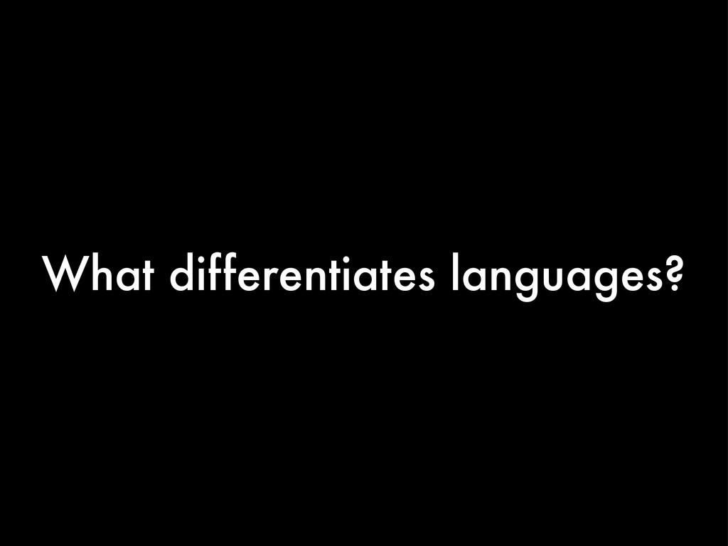 What differentiates languages?
