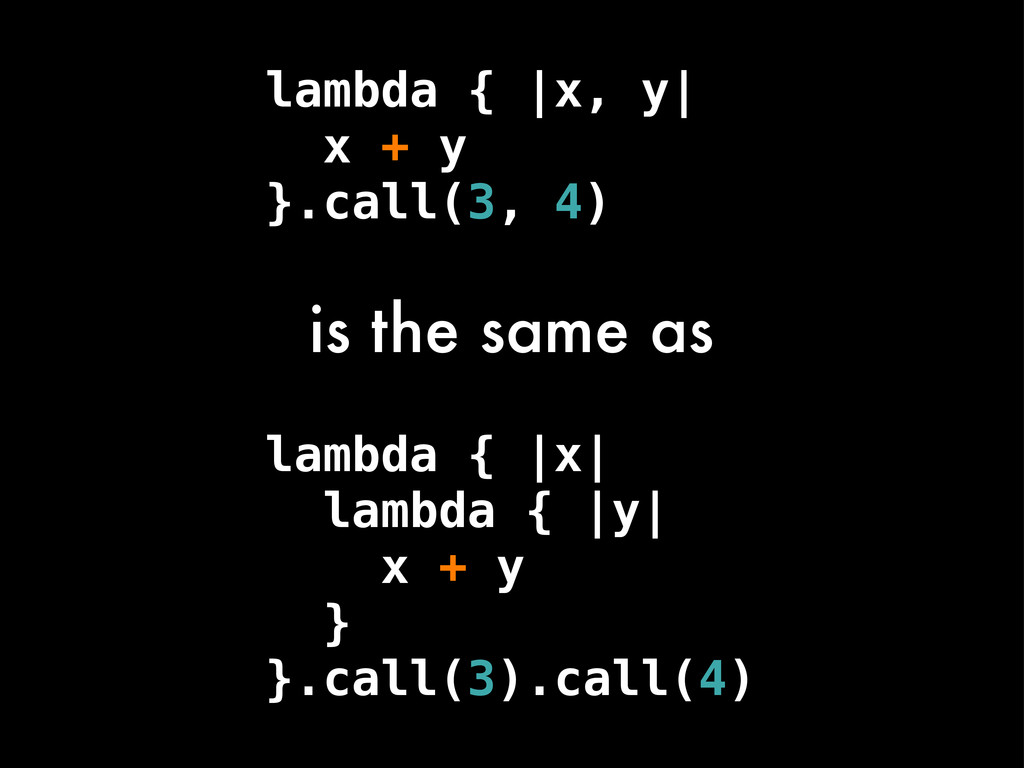 lambda { |x, y| x + y }.call(3, 4) is the same ...