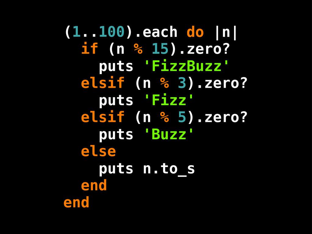 (1..100). if (n % 15).zero? elsif (n % 3).zero?...