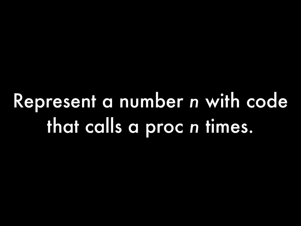 Represent a number n with code that calls a pro...