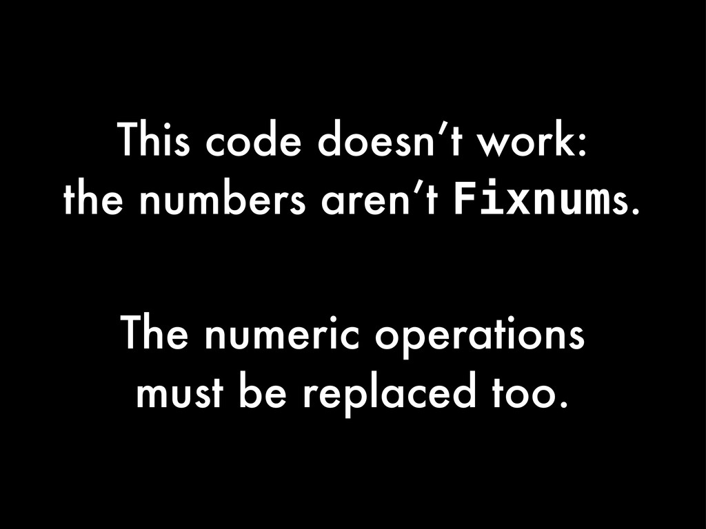 This code doesn't work: the numbers aren't Fixn...
