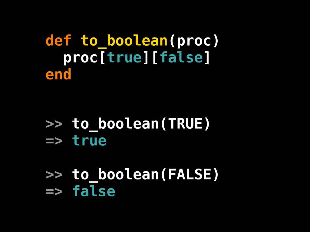 def to_boolean(proc) proc[true][false] end >> t...