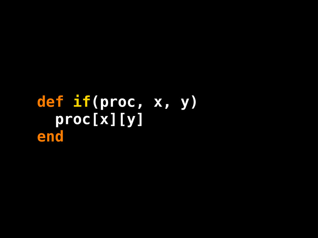 def if(proc, x, y) proc[x][y] end