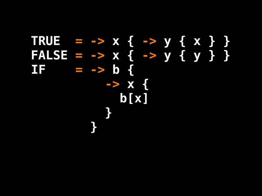 b [x] -> x { } } IF = -> b { TRUE = -> x { -> y...