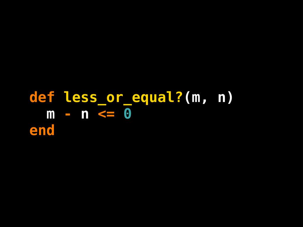m def less_or_equal?(m, n) end - <= 0 n