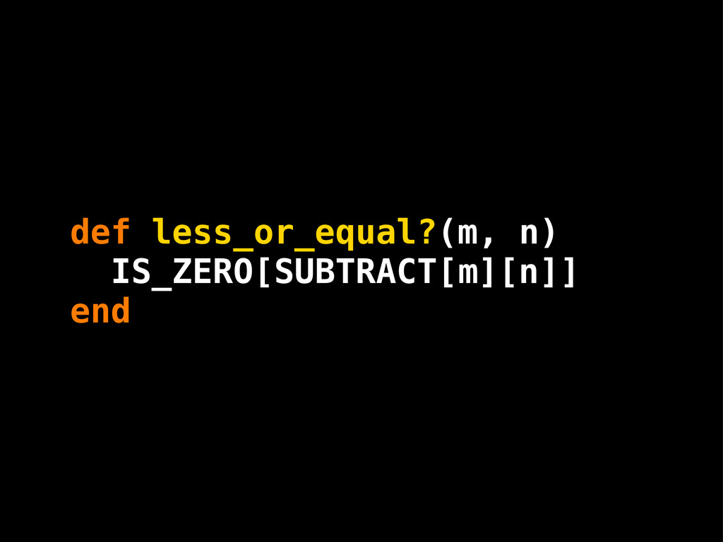 n m def less_or_equal?(m, n) end IS_ZERO[SUBTRA...