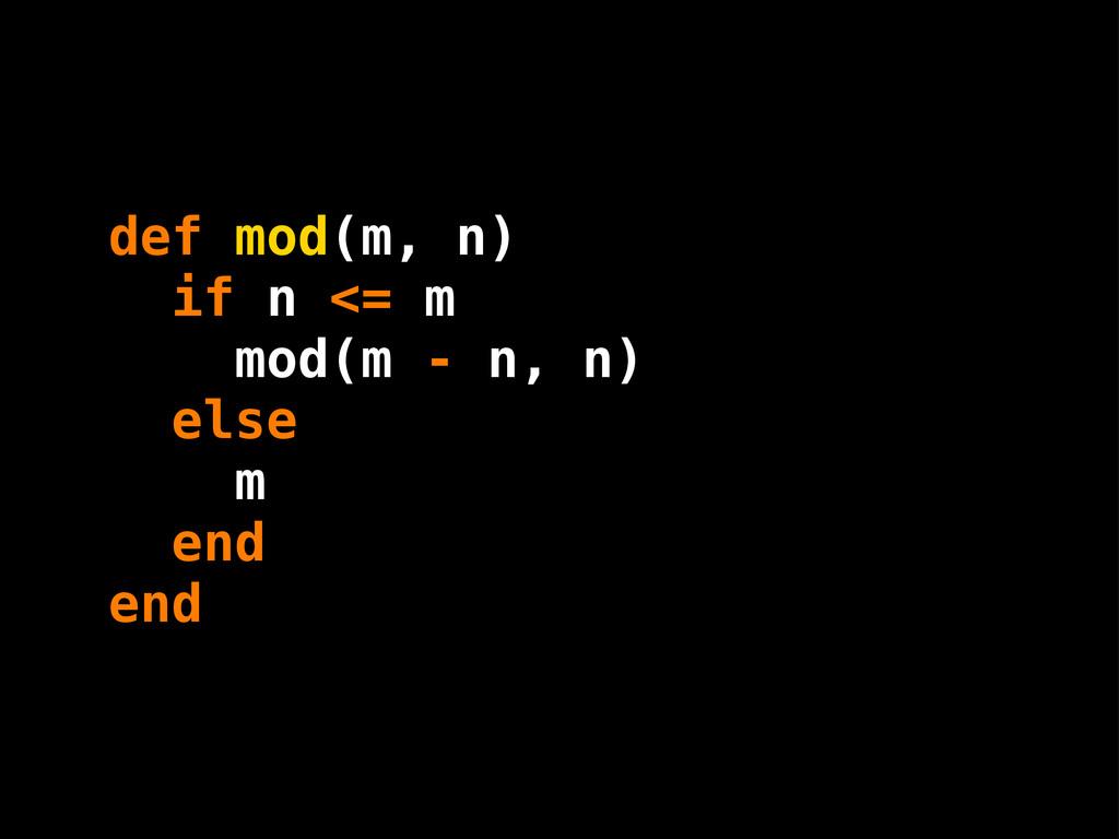 def mod(m, n) if n <= m mod(m - n, n) else m en...