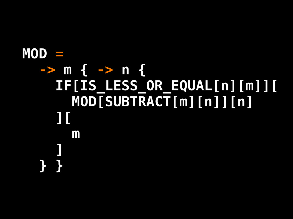 MOD = -> m { -> n { IF[IS_LESS_OR_EQUAL[n][m]][...