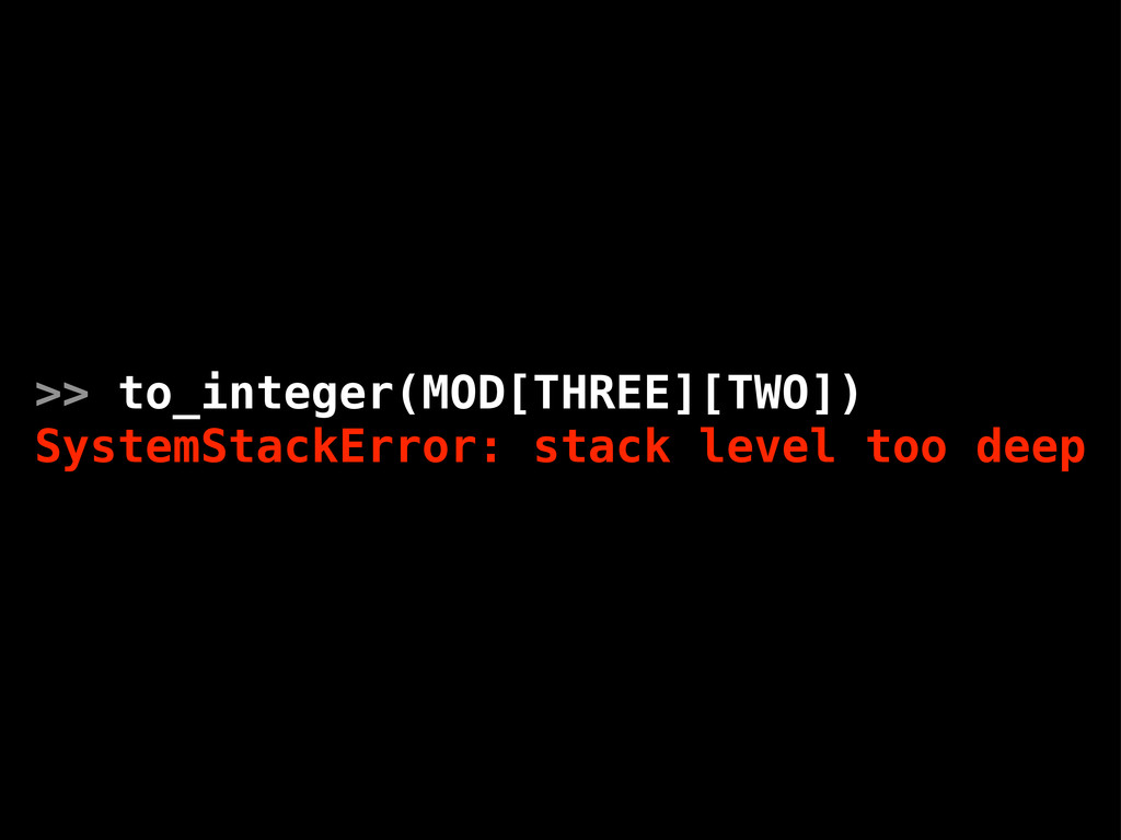 >> to_integer(MOD[THREE][TWO]) SystemStackError...