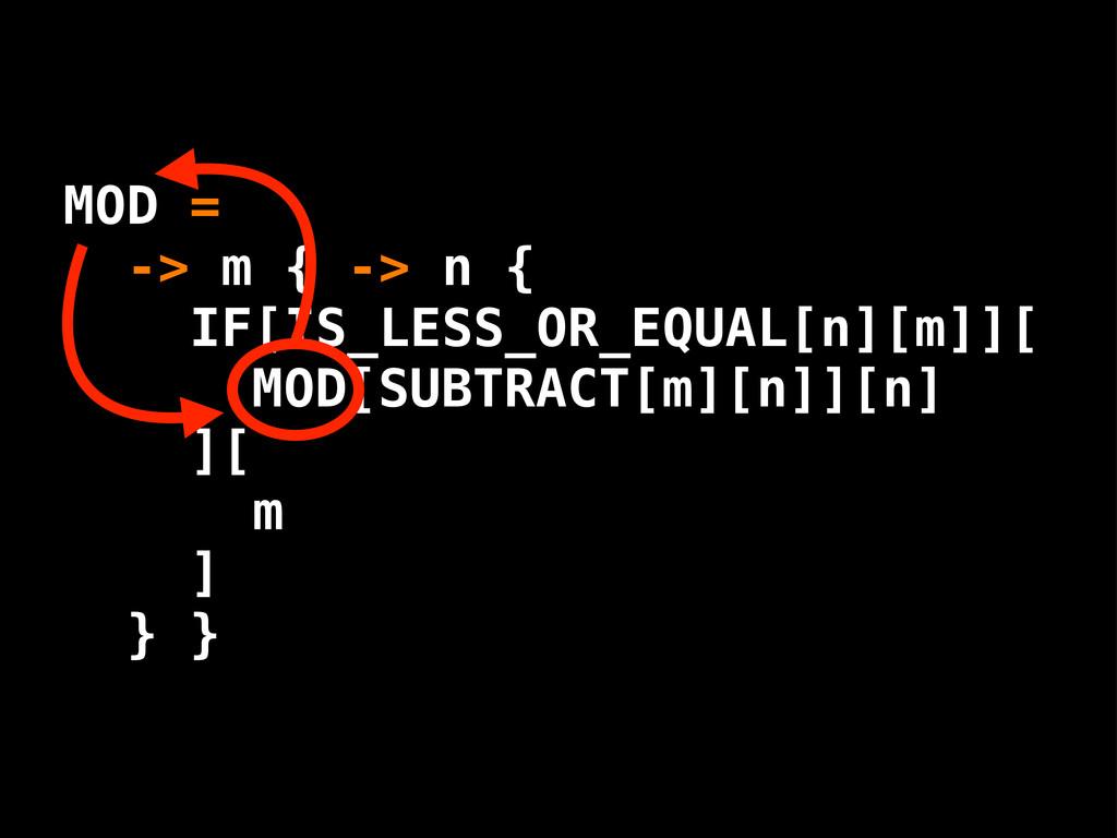 MOD[SUBTRACT[m][n]][n] ][ m ] } } MOD = -> m { ...