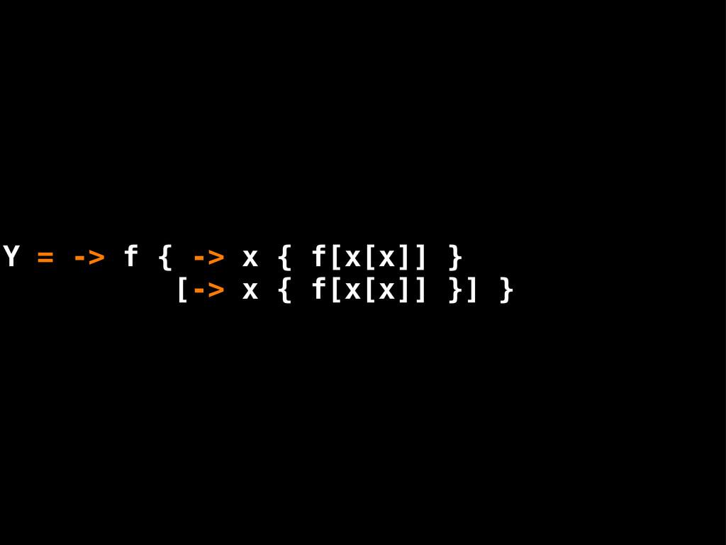 ] } ] }] } x[x] x[x] = -> f { -> x { f[ [-> x {...