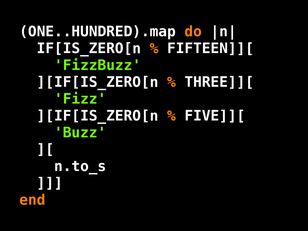 (ONE..HUNDRED).map do |n| IF[IS_ZERO[ 'FizzBuzz...