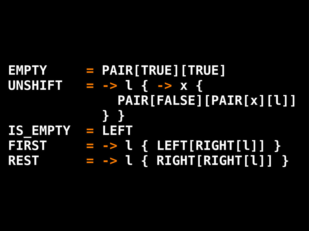 EMPTY = PAIR[TRUE][TRUE] UNSHIFT = -> l { -> x ...