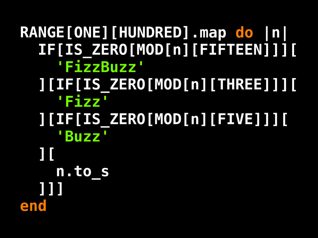 IF[IS_ZERO[MOD[n][FIFTEEN]]][ 'FizzBuzz' ][IF[I...
